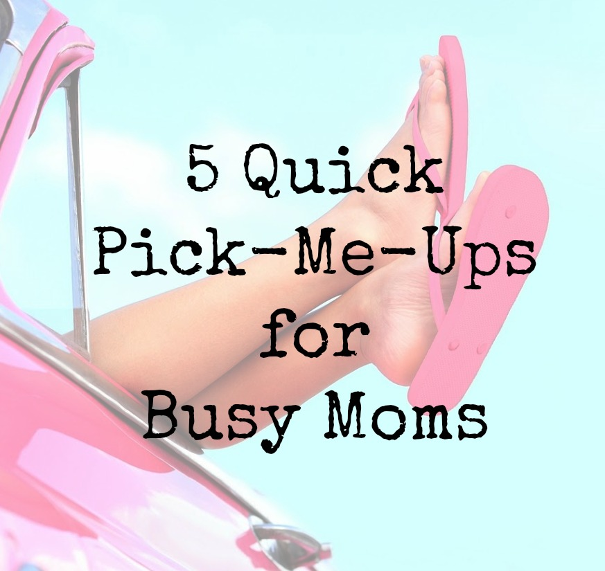 5 Quick Pick-Me-Ups for Busy Moms