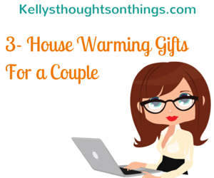 3 House Warming Gifts