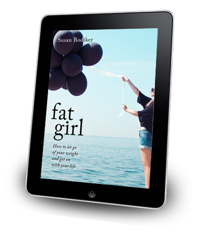 """""""Fat Girl: how to let go of your weight and get on with your life,"""" is now on sale. Visit www.susan-bodiker.com for details"""