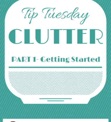 Part 1- Tip Tuesday Fight the Clutter