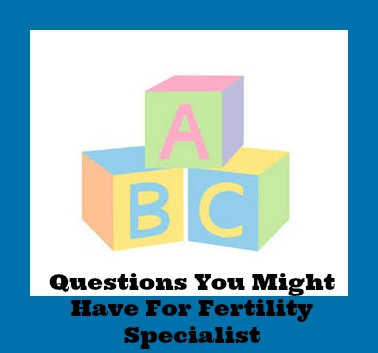 Questions You Might Have For Fertility Specialist