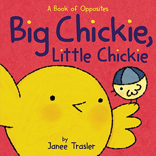 Big Chickie, Little Chickie: A Book of Opposites
