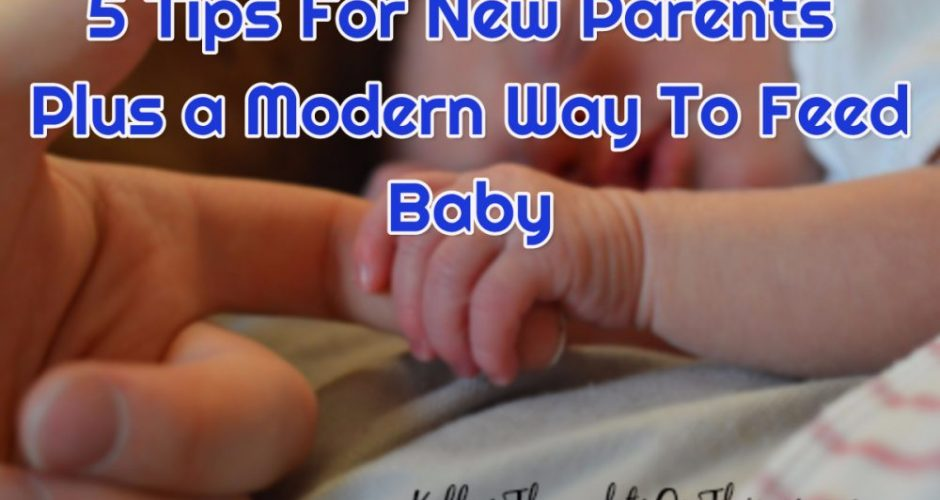 5 Tips For New Parents Plus a Modern Way To Feed Baby