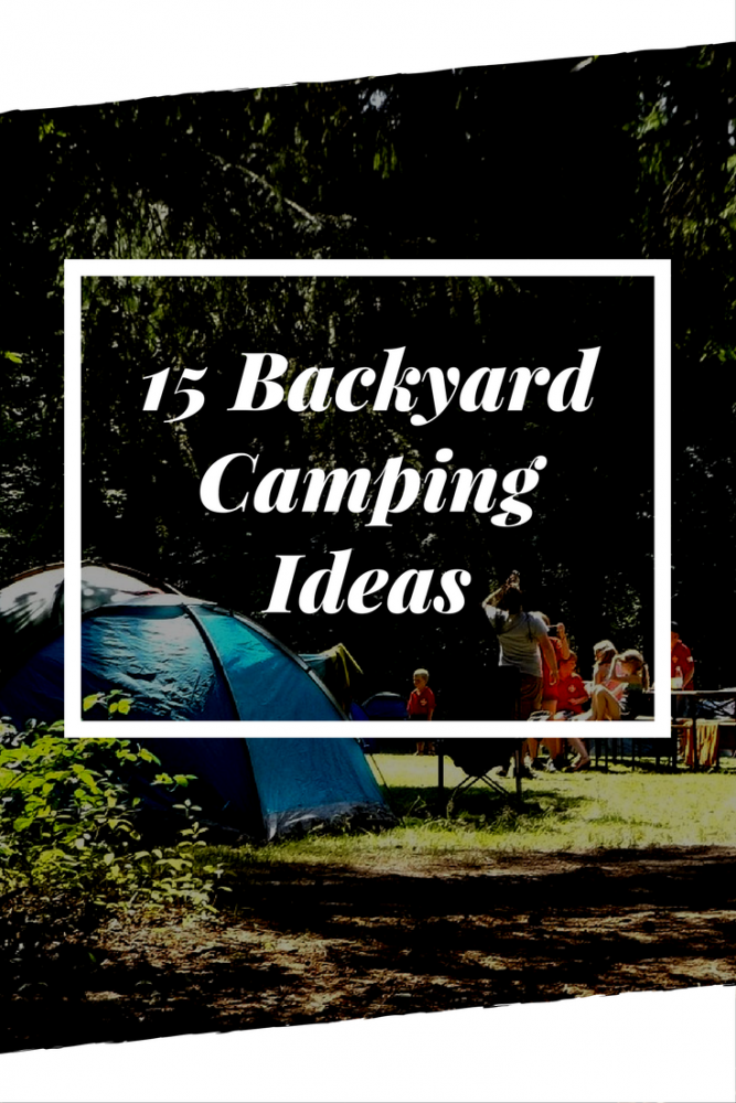 15 Backyard Camping Ideas