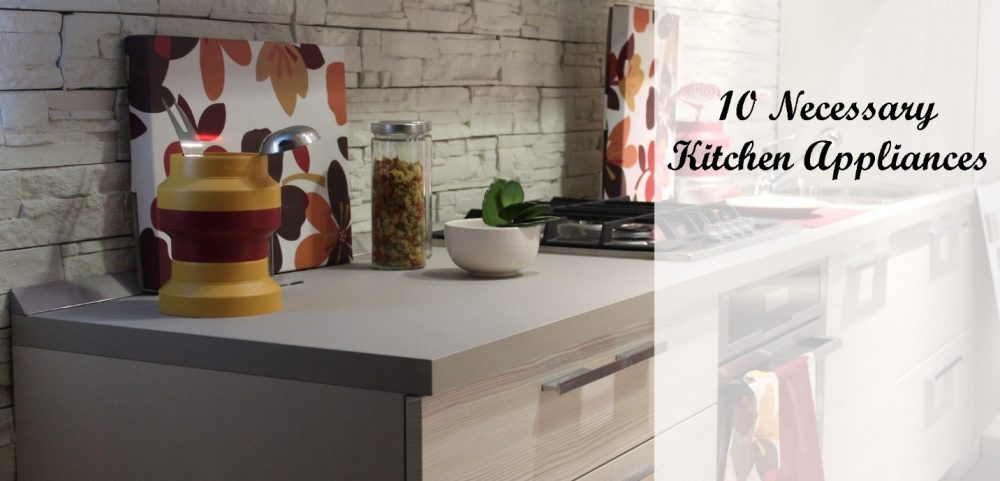 10 Necessary Kitchen Appliances