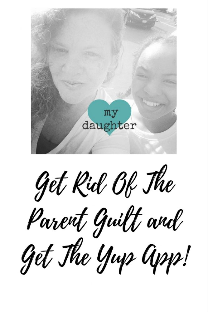 Get Rid Of The Parent Guilt and Get The Yup App!