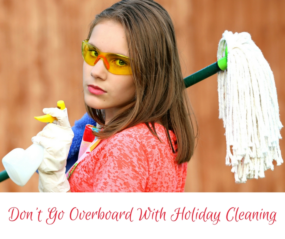 Holiday Cleaning Tips- Don't Go Overboard
