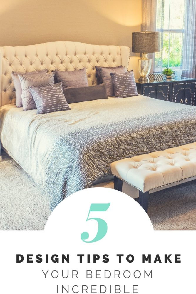 5 Design Tips to Make Your Bedroom Incredible