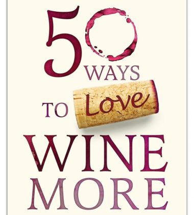 50 ways to enjoy wine more