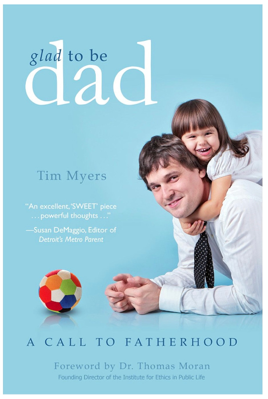"A Great E-Book for the Holidays – ""Glad to Be Dad A Call to Fatherhood"" by Tim J. Myers"