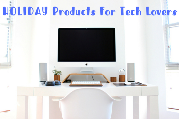 Holiday products for Tech Lovers