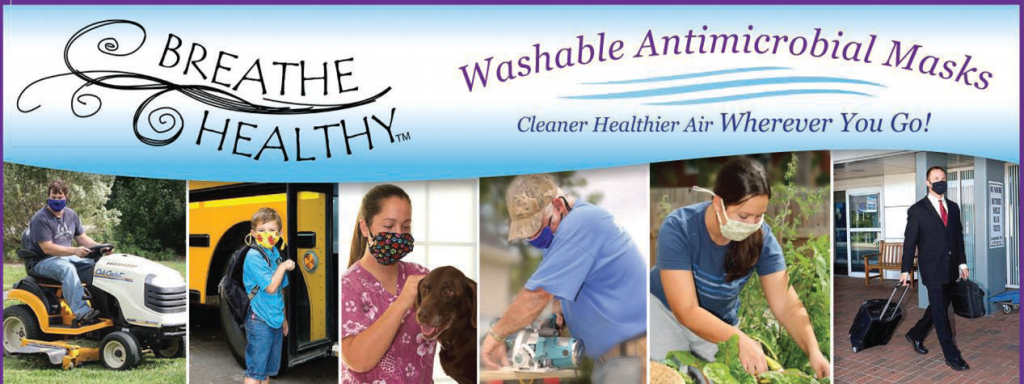 Breathe Healthy® Masks offer superior, washable, reusable respiratory protection with the use of a cutting-edge treatment known as AEGIS Microbe Shield®. This state-of-the-art antimicrobial treatment lasts for the life of the mask, so you can wash it over and over without losing any of its superior protection. Our masks are extremely effective, comfortable, great looking, and will last as long as your favorite T-shirt.