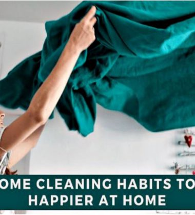 7 Home Cleaning Habits That Will Change Your Life