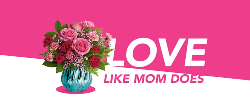 Teleflora Is Thanking Moms For Making The