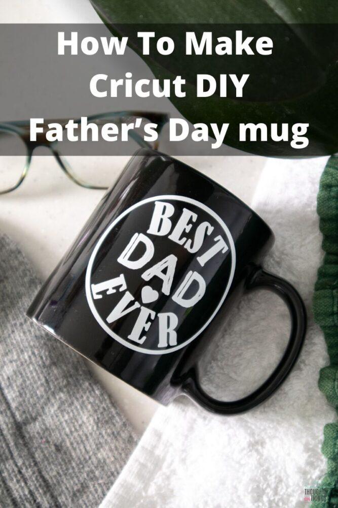 Cricut DIY Father's Day mug  laying on a table