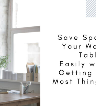 Save Space On Your Working Table Easily Without Getting Rid Of Most Things On It