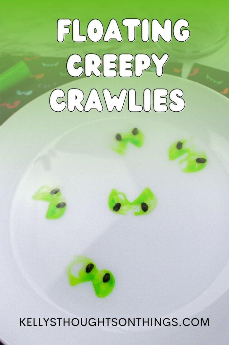 Floating Creepy Crawlies